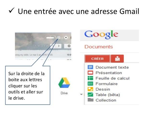  Une entrée avec une adresse Gmail Sur la droite de la boite aux lettres cliquer sur les outils et aller sur le drive.