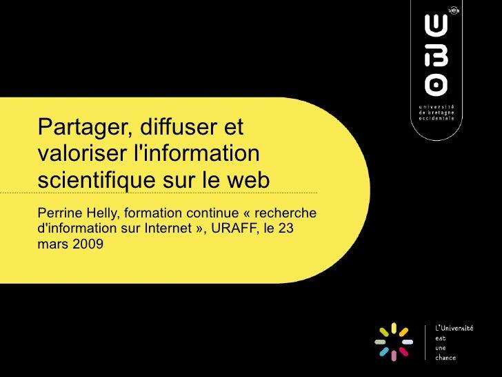 Partager, diffuser et valoriser l'information scientifique sur le web Perrine Helly, formation continue «recherche d'info...