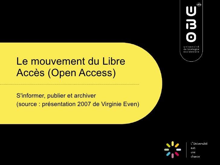 Le mouvement du Libre Accès (Open Access)  S'informer, publier et archiver (source : présentation 2007 de Virginie Even)