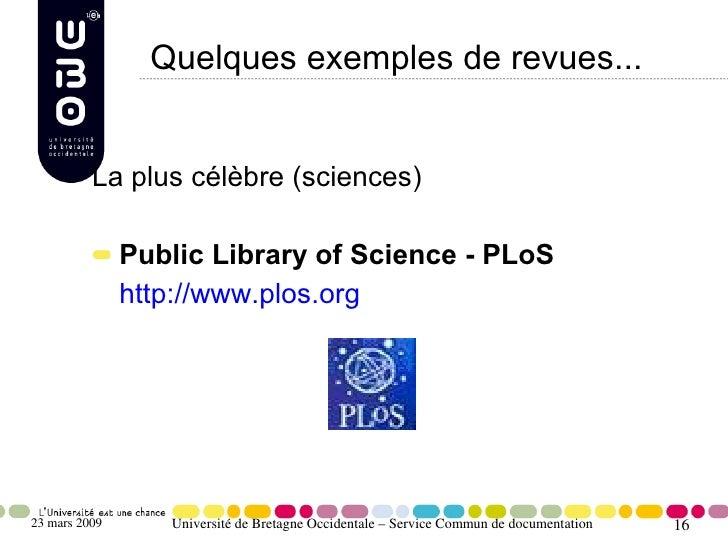 Quelques exemples de revues...             La plus célèbre (sciences)                 Public Library of Science - PLoS    ...