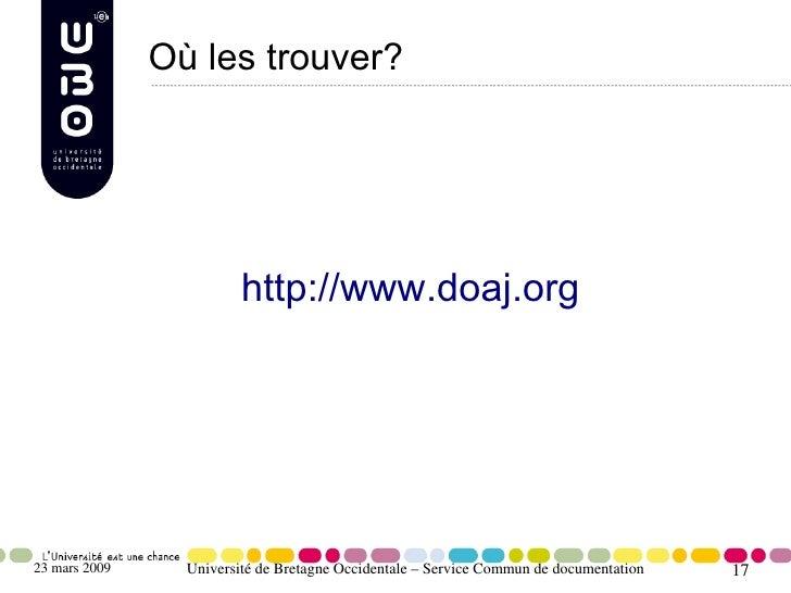 Où les trouver?                              http://www.doaj.org     23 mars 2009     Université de Bretagne Occidentale –...