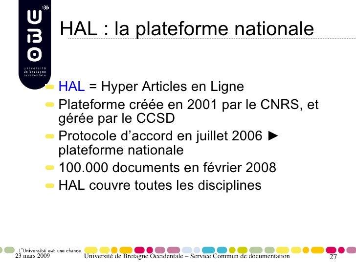 HAL : la plateforme nationale                 HAL = Hyper Articles en Ligne                Plateforme créée en 2001 par le...