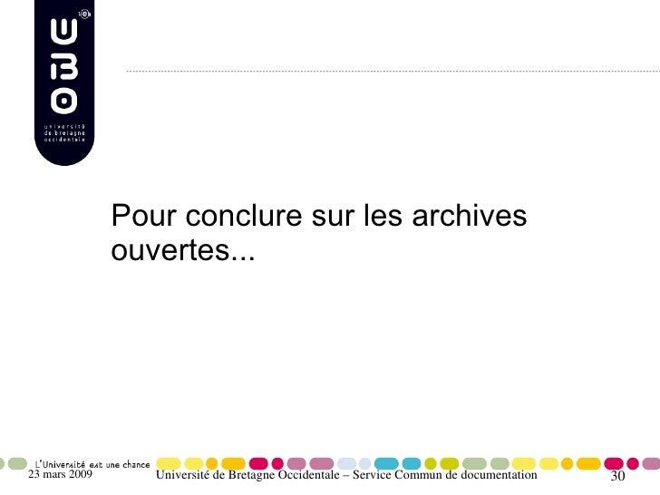 Pour conclure sur les archives                ouvertes...     23 mars 2009      Université de Bretagne Occidentale – Servi...