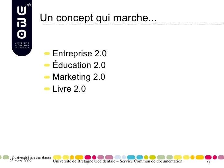 Un concept qui marche...                    Entreprise 2.0                  Éducation 2.0                  Marketing 2.0  ...