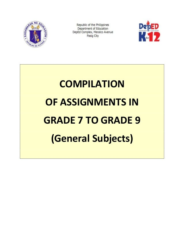COMPILATION OF ASSIGNMENTS IN GRADE 7 TO GRADE 9 (General Subjects)