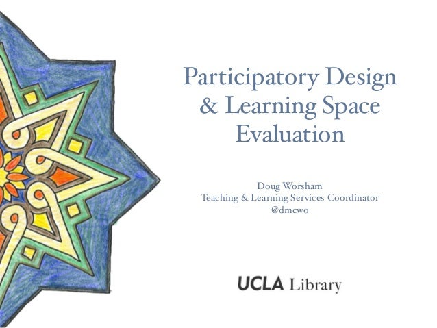 Participatory Design & Learning Space Evaluation Doug Worsham Teaching & Learning Services Coordinator @dmcwo