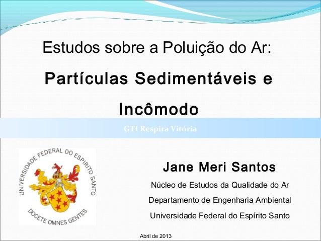 Estudos sobre a Poluição do Ar:Partículas Sedimentáveis e          Incômodo           GTI Respira Vitória                 ...