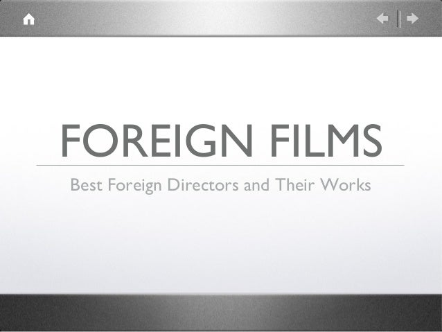 FOREIGN FILMSBest Foreign Directors and Their Works