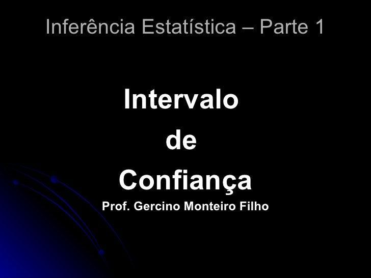 Inferência Estatística – Parte 1 <ul><li>Intervalo  </li></ul><ul><li>de  </li></ul><ul><li>Confiança </li></ul><ul><li>Pr...