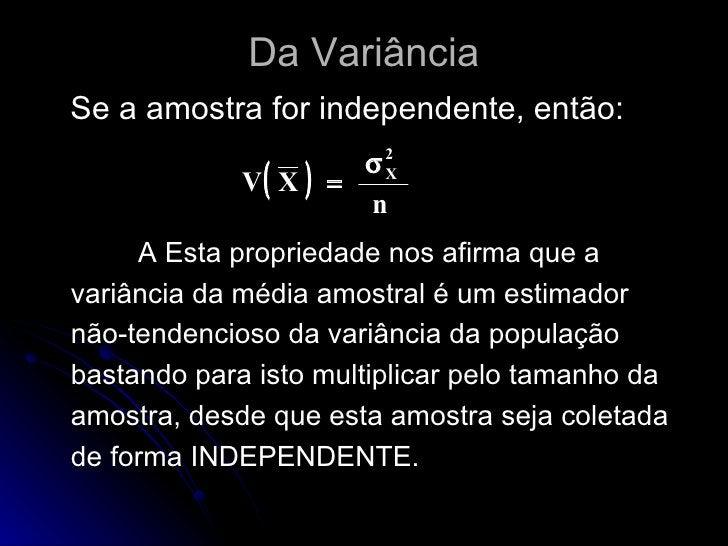 Da Variância <ul><li>Se a amostra for independente, então: </li></ul><ul><li>A Esta propriedade nos afirma que a variância...