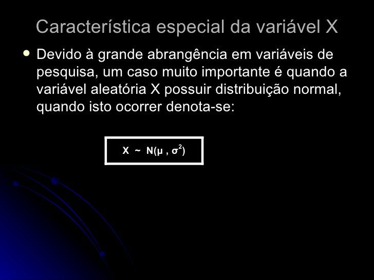 Característica especial da variável X <ul><li>Devido à grande abrangência em variáveis de pesquisa, um caso muito importan...