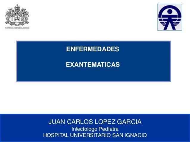 Comité de Prevención y Control de Infecciones Asociadas a la Atención de Salud ENFERMEDADES EXANTEMATICAS JUAN CARLOS LOPE...