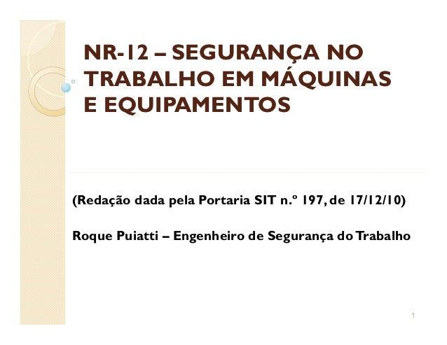 NRNR--1212 –– SEGURANÇA NOSEGURANÇA NO TRABALHO EM MÁQUINASTRABALHO EM MÁQUINAS E EQUIPAMENTOSE EQUIPAMENTOS (Redação dada...