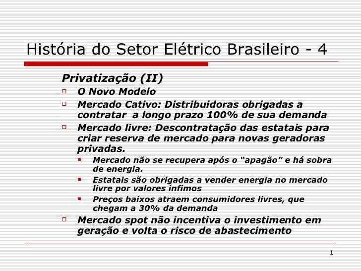História do Setor Elétrico Brasileiro - 4 <ul><ul><ul><li>Privatização (II) </li></ul></ul></ul><ul><ul><ul><li>O Novo Mod...