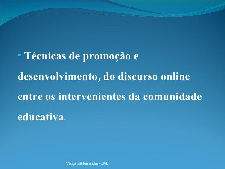<ul><li>Técnicas de promoção e desenvolvimento, do discurso online entre os intervenientes da comunidade educativa . </li>...