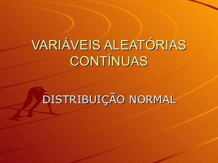 VARIÁVEIS ALEATÓRIAS CONTÍNUAS DISTRIBUIÇÃO NORMAL