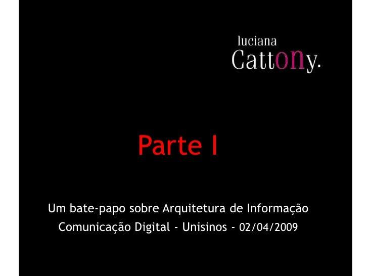 Parte I  Um bate-papo sobre Arquitetura de Informação  Comunicação Digital - Unisinos - 02/04/2009