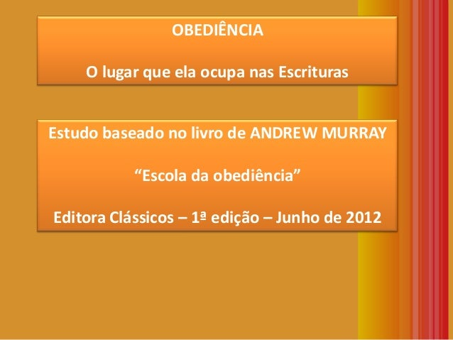 """OBEDIÊNCIA O lugar que ela ocupa nas Escrituras Estudo baseado no livro de ANDREW MURRAY """"Escola da obediência"""" Editora Cl..."""