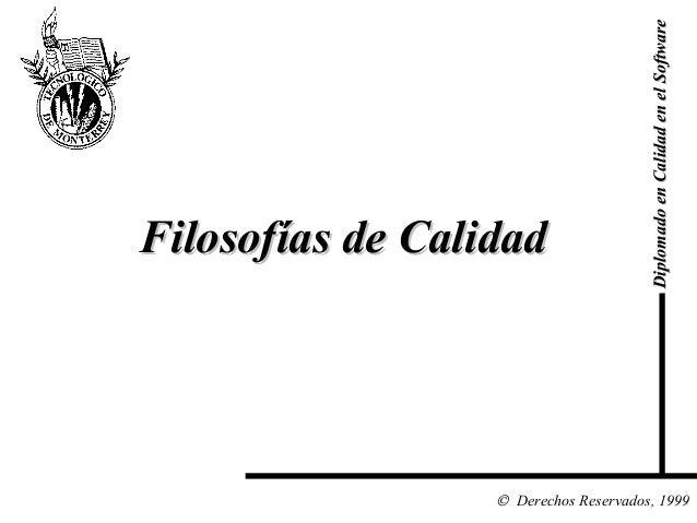 Diplomado en Calidad en el Software  Filosofías de Calidad  © Derechos Reservados, 1999