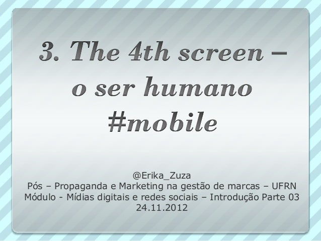 @Erika_ZuzaPós – Propaganda e Marketing na gestão de marcas – UFRNMódulo - Mídias digitais e redes sociais – Introdução Pa...