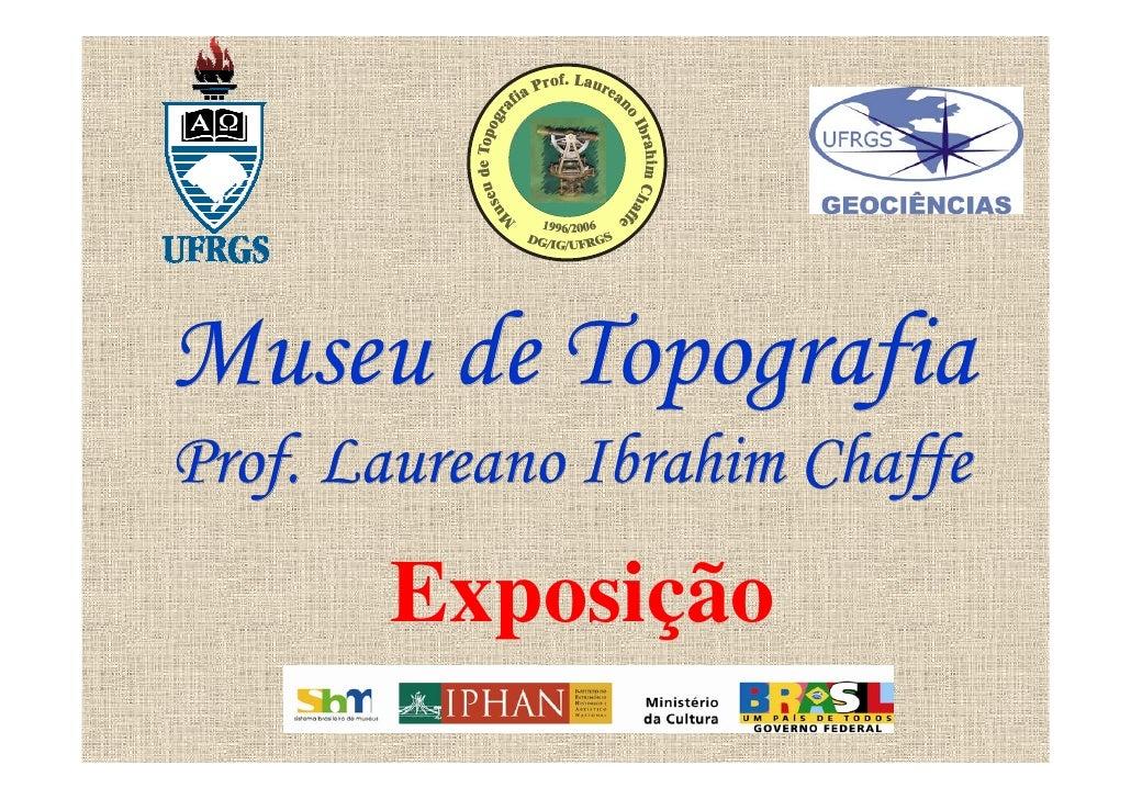 Museu de Topografia Prof. Laureano Ibrahim Chaffe        Exposição