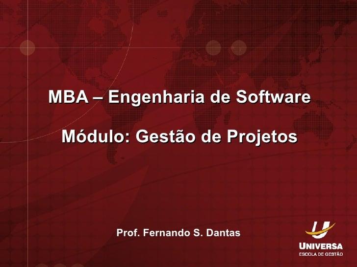 MBA – Engenharia de Software Módulo: Gestão de Projetos Prof. Fernando S. Dantas