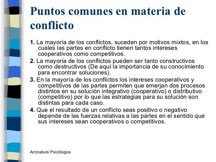 Puntos comunes en materia de conflicto <ul><li>1.  La mayoría de los conflictos, suceden por motivos mixtos, en los cuales...