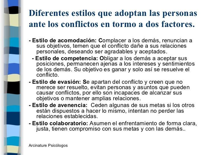 Diferentes estilos que adoptan las personas ante los conflictos en tormo a dos factores. <ul><li>- Estilo de acomodación: ...