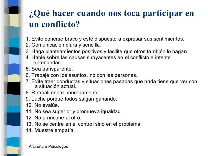 ¿Qué hacer cuando nos toca participar en un conflicto? <ul><li>1. Evite ponerse bravo y esté dispuesto a expresar sus sent...