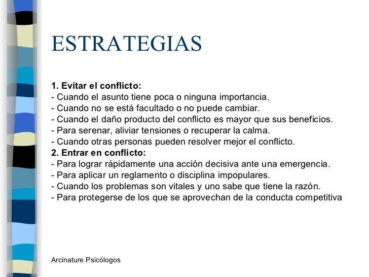 ESTRATEGIAS <ul><li>1. Evitar el conflicto: </li></ul><ul><li>- Cuando el asunto tiene poca o ninguna importancia. </li></...