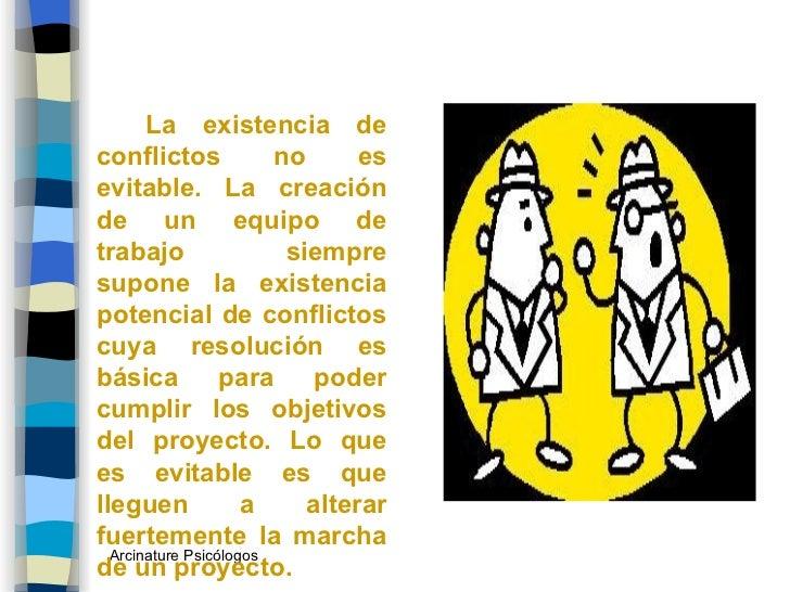 <ul><li>La existencia de conflictos no es evitable. La creación de un equipo de trabajo siempre supone la existencia poten...