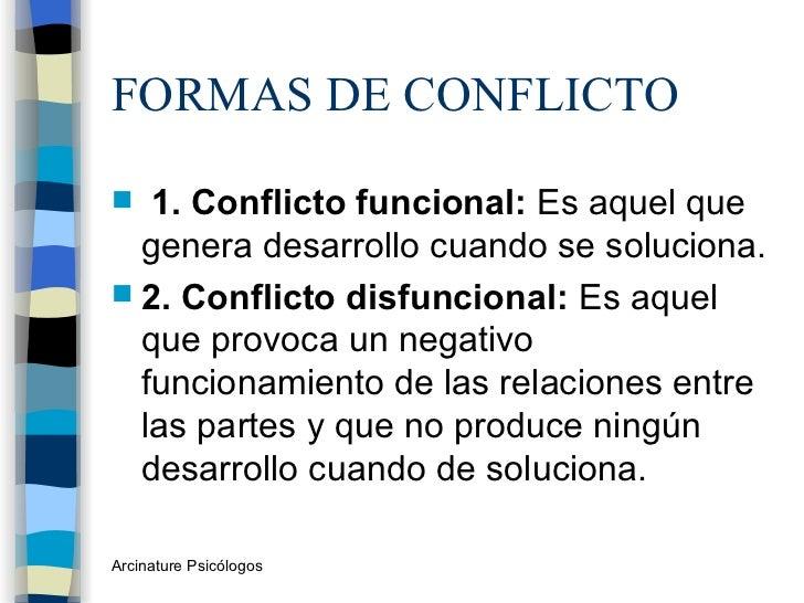 FORMAS DE CONFLICTO <ul><li>1. Conflicto funcional:  Es aquel que genera desarrollo cuando se soluciona.  </li></ul><ul><l...