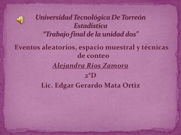 Eventos aleatorios, espacio muestral y técnicas                   de conteo            Alejandra Ríos Zamora              ...