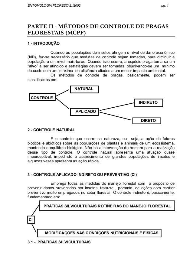 ENTOMOLOGIA FLORESTAL /2002 pg. 1 PARTE II - MÉTODOS DE CONTROLE DE PRAGAS FLORESTAIS (MCPF) 1 - INTRODUÇÃO Quando as popu...
