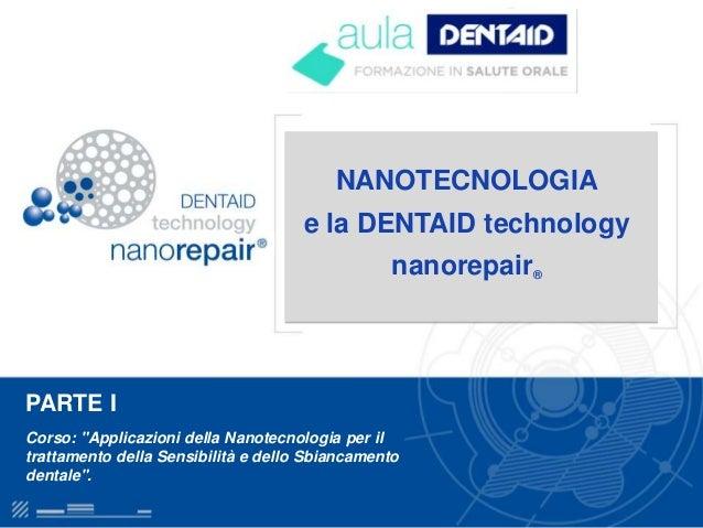 """NANOTECNOLOGIA e la DENTAID technology nanorepair® PARTE I Corso: """"Applicazioni della Nanotecnologia per il trattamento de..."""