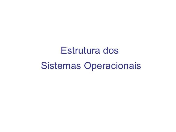 <ul>Estrutura dos  Sistemas Operacionais </ul>