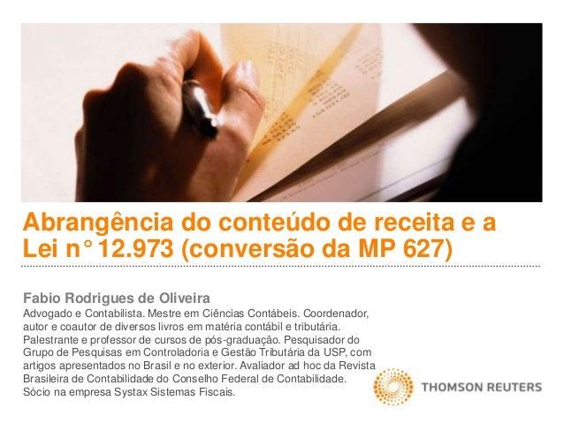 Abrangência do conteúdo de receita e a  Lei n° 12.973 (conversão da MP 627)  Fabio Rodrigues de Oliveira  Advogado e Conta...