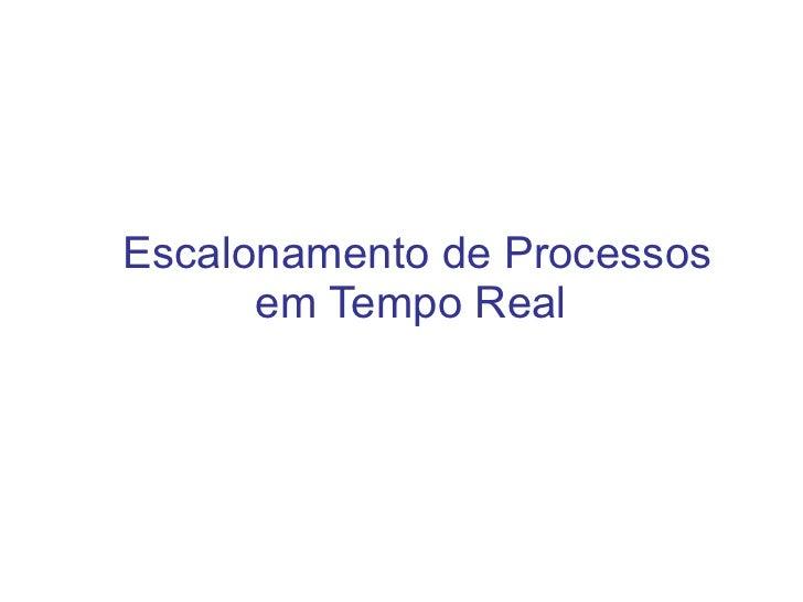 <ul>Escalonamento de Processos em Tempo Real  </ul>