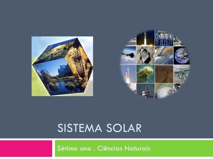 SISTEMA SOLAR Sétimo ano . Ciências Naturais
