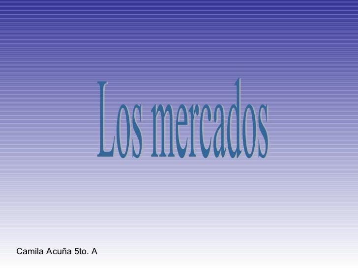 Los mercados Camila Acuña 5to. A