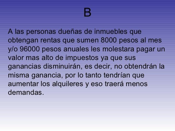 B A las personas dueñas de inmuebles que obtengan rentas que sumen 8000 pesos al mes y/o 96000 pesos anuales les molestara...