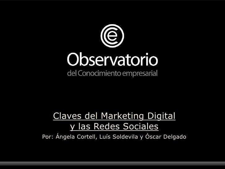 Claves del Marketing Digital <br />y las Redes Sociales<br />Por: Ángela Cortell, Luís Soldevila y Óscar Delgado<br />