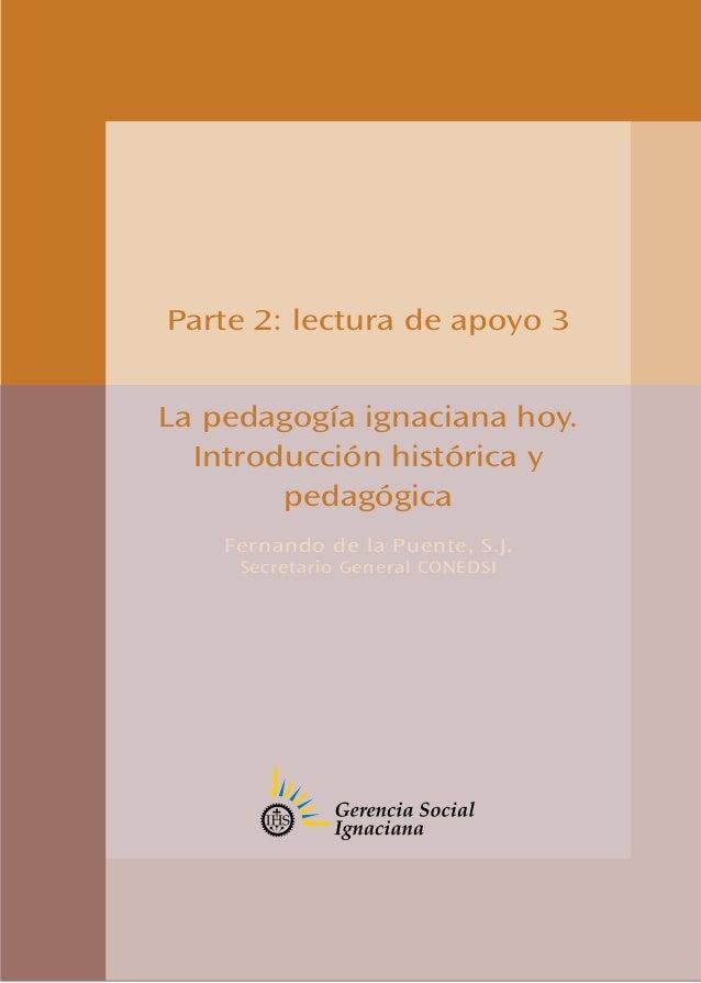 Parte 2: lectura de apoyo 3 La pedagogía ignaciana hoy. Introducción histórica y pedagógica Fernando de la Puente, S.J. Se...