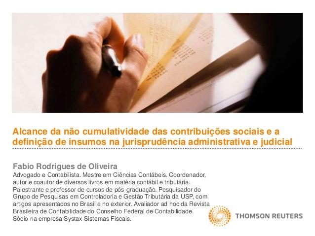 Alcance da não cumulatividade das contribuições sociais e a  definição de insumos na jurisprudência administrativa e judic...