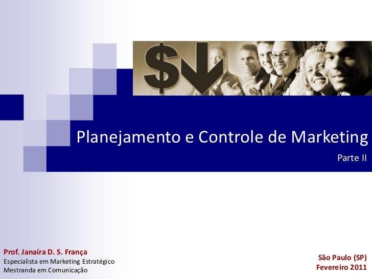 Planejamento e Controle de Marketing                                                          Parte IIProf. Janaíra D. S. ...