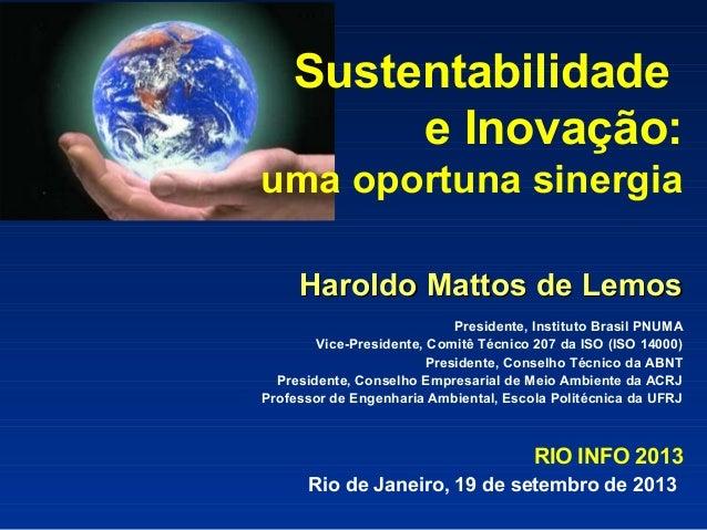 Sustentabilidade e Inovação: uma oportuna sinergia Haroldo Mattos de LemosHaroldo Mattos de Lemos Presidente, Instituto Br...