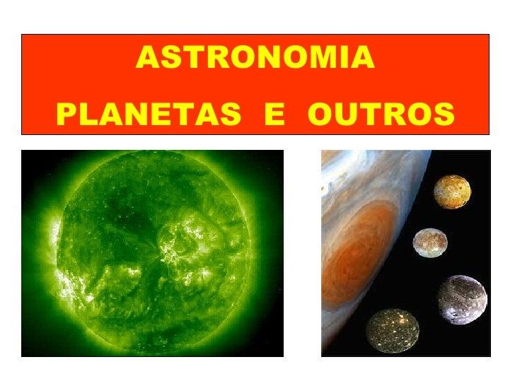 ASTRONOMIA PLANETAS  E  OUTROS