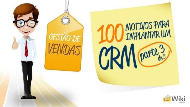 Continuando a série 100 motivo para implantar um CRM, veremos agora motivos referentes a gestão de vendas. Se você não tem...