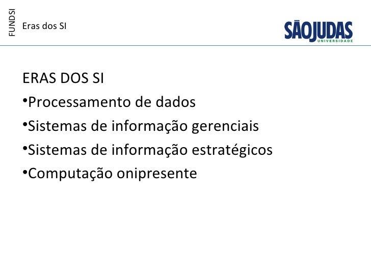 FUNDSI         Eras dos SI         ERAS DOS SI         •Processamento de dados         •Sistemas de informação gerenciais ...
