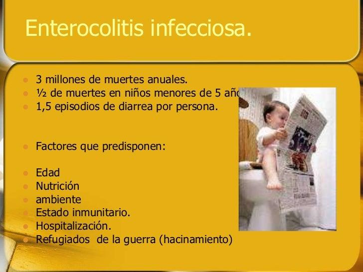 Enterocolitis infecciosa.   3 millones de muertes anuales.   ½ de muertes en niños menores de 5 años.   1,5 episodios d...